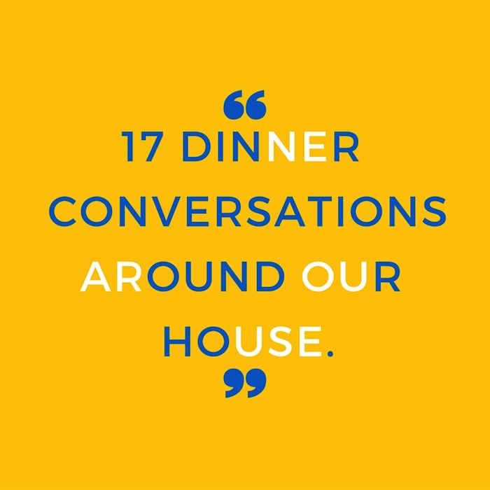 17 dinner conversationst around our house.
